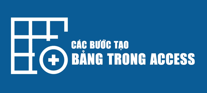 Tạo bảng trong Access